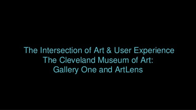 The Intersection of Art & User Experience The Cleveland Museum of Art: Gallery One and ArtLens