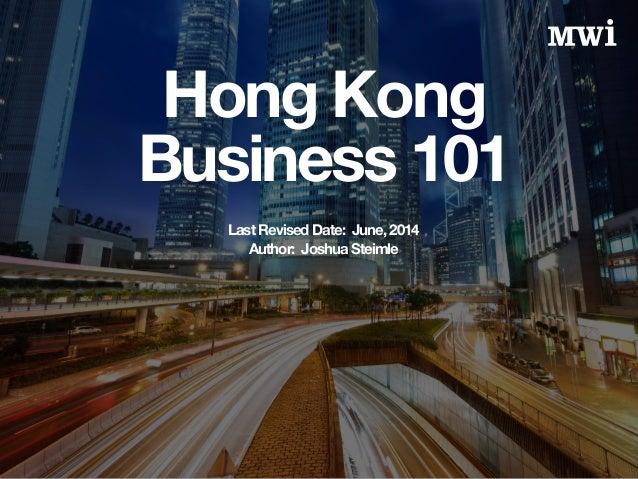Hong Kong Business 101 Last Revised Date: June, 2014 Author: Joshua Steimle