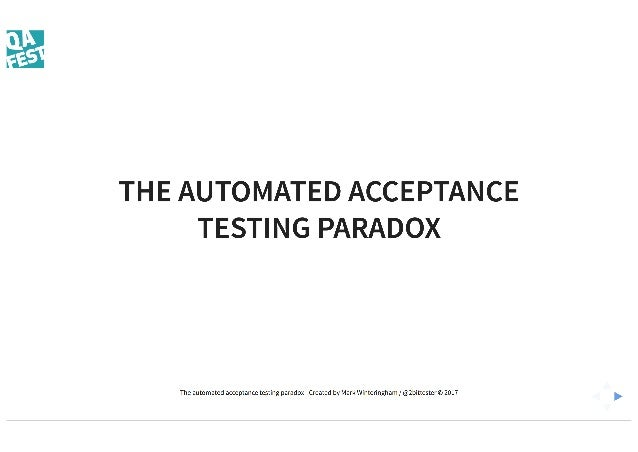 QA Fest 2017. Mark Winteringham. The automated acceptance testing paradox
