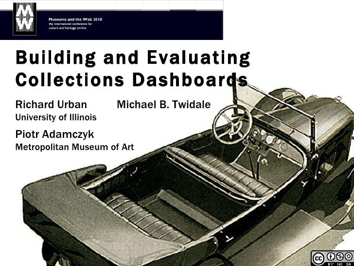 Building and Evaluating  Collections Dashboards Richard Urban  Michael B. Twidale University of Illinois Piotr Adamczyk Me...