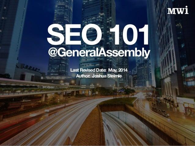 SEO 101@GeneralAssembly Last Revised Date: May, 2014 Author: Joshua Steimle