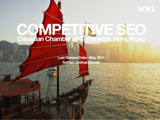 COMPETITIVE SEOCanadian Chamber of Commerce, Hong Kong Last Revised Date: May, 2014 Author: Joshua Steimle