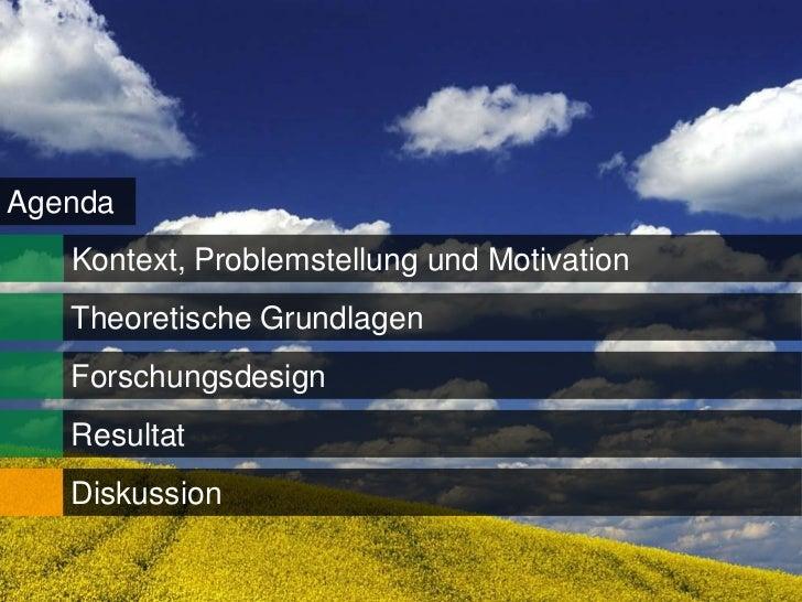 Agenda   Kontext, Problemstellung und Motivation   Theoretische Grundlagen   Forschungsdesign   Resultat   Diskussion     ...