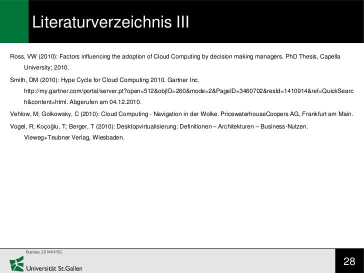 Literaturverzeichnis IIIRoss, VW (2010): Factors influencing the adoption of Cloud Computing by decision making managers. ...