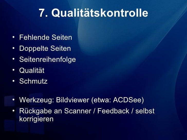 7. Qualitätskontrolle• Fehlende Seiten• Doppelte Seiten• Seitenreihenfolge• Qualität• Schmutz• Werkzeug: Bildviewer (etwa:...