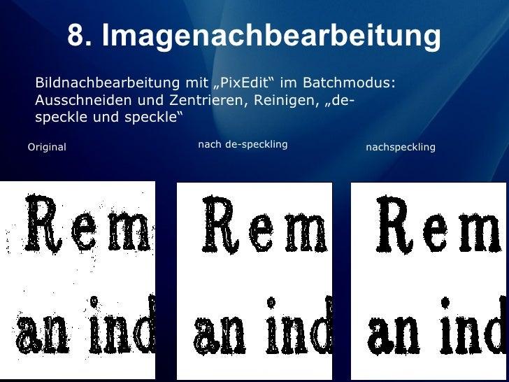 """8. Imagenachbearbeitung Bildnachbearbeitung mit """"PixEdit"""" im Batchmodus: Ausschneiden und Zentrieren, Reinigen, """"de- speck..."""
