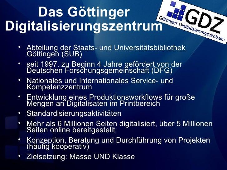Das GöttingerDigitalisierungszentrum • Abteilung der Staats- und Universitätsbibliothek   Göttingen (SUB) • seit 1997, zu ...