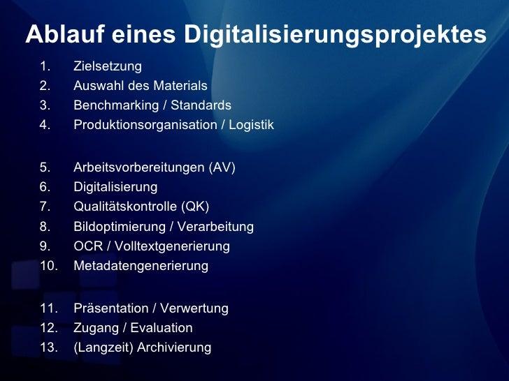 Ablauf eines Digitalisierungsprojektes 1.    Zielsetzung 2.    Auswahl des Materials 3.    Benchmarking / Standards 4.    ...