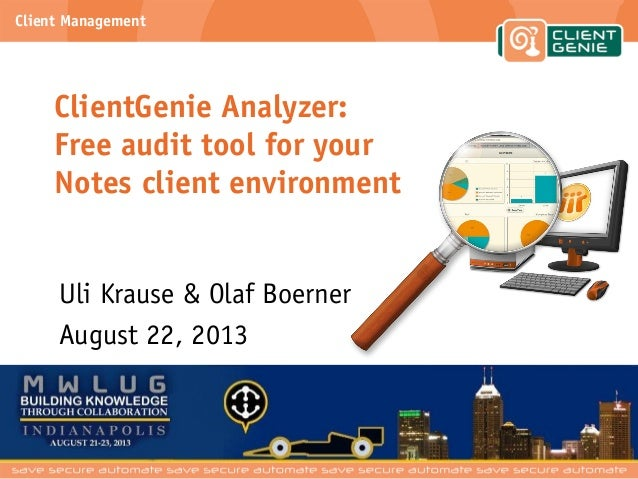 Client Management ClientGenie Analyzer: Free audit tool for your Notes client environment Uli Krause & Olaf Boerner August...