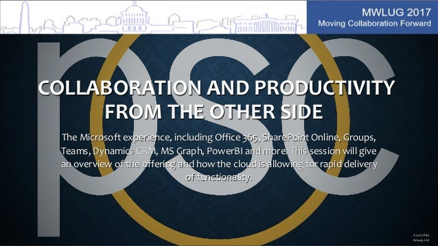 COLLABORATION AND PRODUCTIVITY FROM THE OTHER SIDE The Microsoft experience, including Office 365, SharePoint Online, Grou...