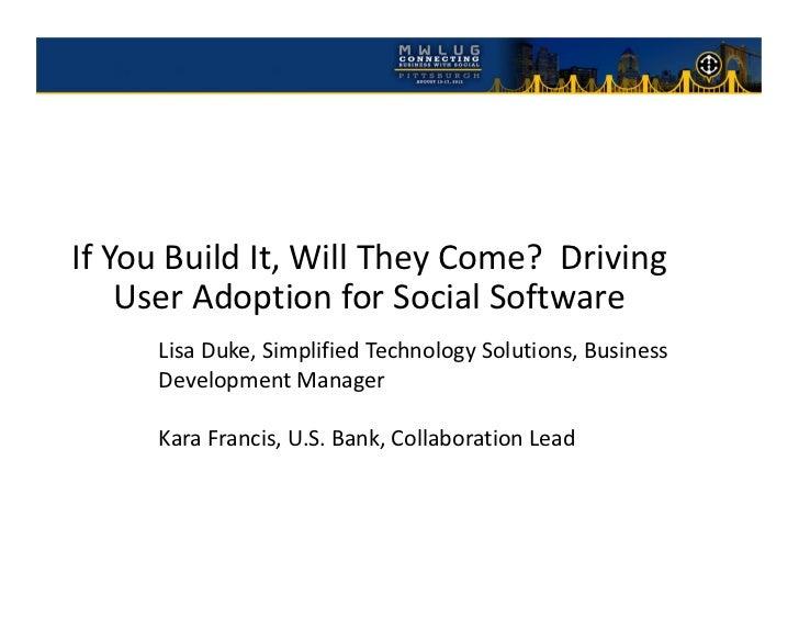IfYouBuildIt,WillTheyCome?Driving    UserAdoptionforSocialSoftware      LisaDuke,SimplifiedTechnologySolu...