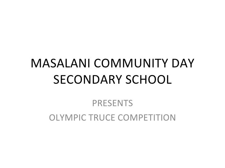 MASALANI COMMUNITY DAY  SECONDARY SCHOOL           PRESENTS  OLYMPIC TRUCE COMPETITION