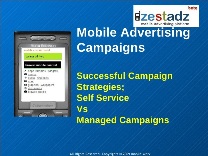 Mobile Advertising Campaigns Successful Campaign Strategies; Self Service Vs Managed Campaigns All Rights Reserved. Copyri...