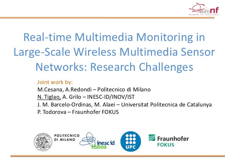 Real-time Multimedia Monitoring inLarge-Scale Wireless Multimedia Sensor    Networks: Research Challenges    Joint work by...