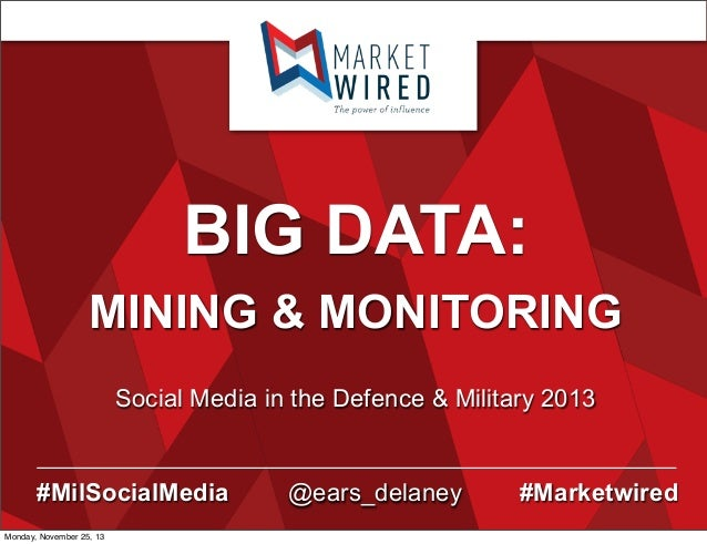 BIG DATA: MINING & MONITORING Social Media in the Defence & Military 2013  #MilSocialMedia Monday, November 25, 13  @ears_...
