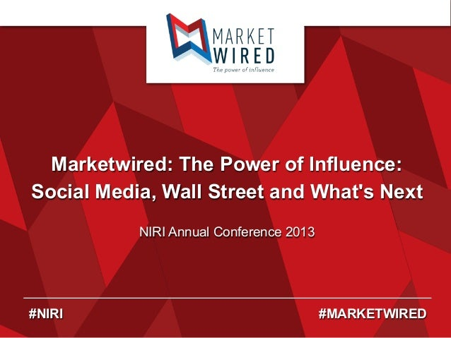 Marketwired: The Power of Influence: Social Media, Wall Street and What's Next NIRI Annual Conference 2013  #NIRI  #MARKET...