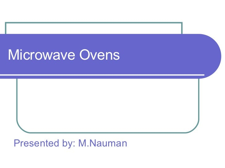 Microwave Ovens Presented by: M.Nauman