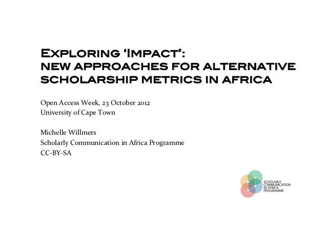 Exploring 'Impact': !new approaches for alternativescholarship metrics in africa!!Open	  Access	  Week,	  23	  October	  2...