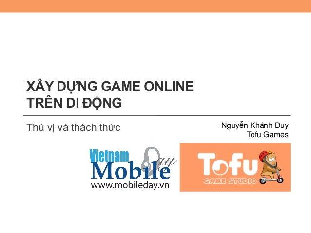 XÂY DỰNG GAME ONLINETRÊN DI ĐỘNGThú vị và thách thức Nguyễn Khánh DuyTofu Games