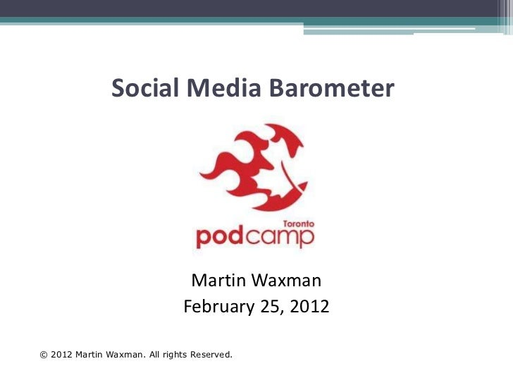 Social Media Barometer                                Martin Waxman                               February 25, 2012© 2012 ...
