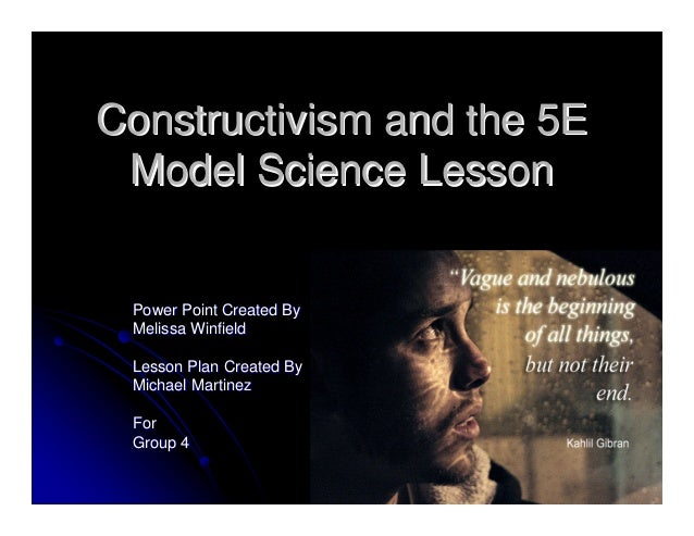Constructivism and the 5EConstructivism and the 5E Model Science LessonModel Science Lesson Power Point Created ByPower Po...