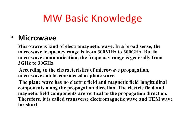 MW Basic Knowledge• Microwave Microwave is kind of electromagnetic wave. In a broad sense, the microwave frequency range i...