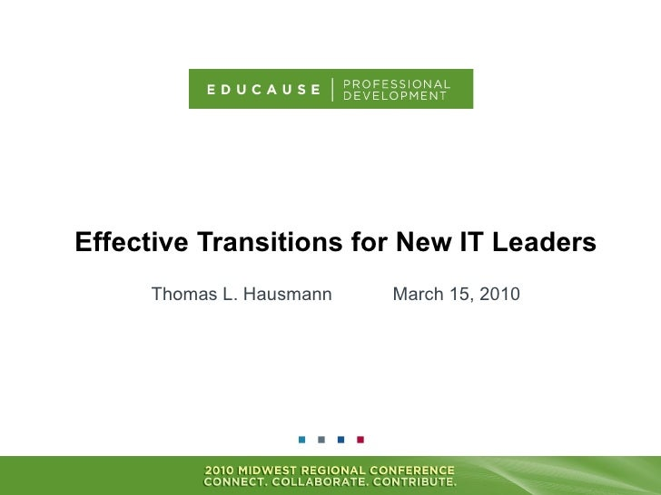 Effective Transitions for New IT Leaders Thomas L. Hausmann   March 15, 2010