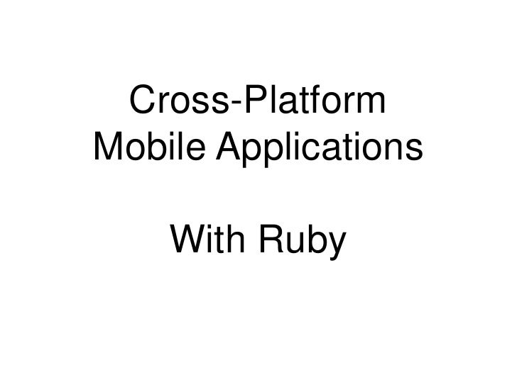Cross-Platform <br />Mobile Applications<br />With Ruby<br />