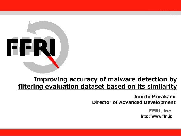 FFRI, Inc.  Improving accuracy of malware detection by Fourteenforty Research Institute, Inc. filtering evaluation dataset...