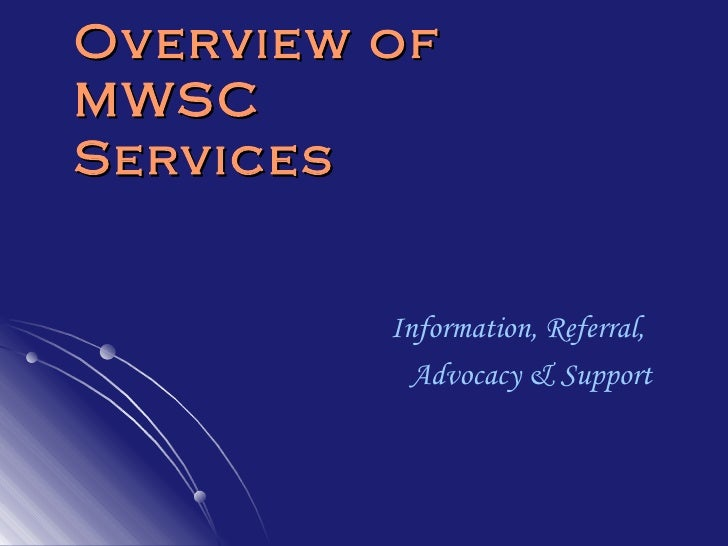 Overview of  MWSC Services Information, Referral,  Advocacy & Support