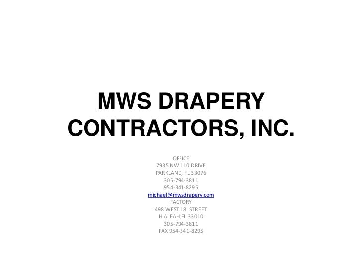 MWS DRAPERYCONTRACTORS, INC.               OFFICE         7935 NW 110 DRIVE         PARKLAND, FL 33076            305-794-...