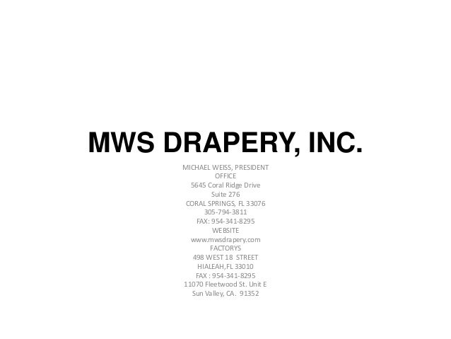 MWS DRAPERY, INC.     MICHAEL WEISS, PRESIDENT                OFFICE       5645 Coral Ridge Drive              Suite 276  ...