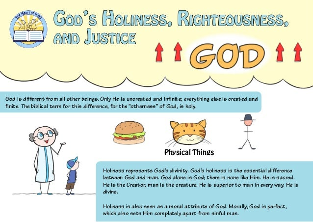 God's Holiness, Righteousness, and Justice God is different from all other beings. Only He is uncreated and infinite; ever...
