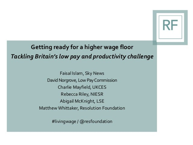 Getting ready for a higher wage floor Tackling Britain's low pay and productivity challenge Faisal Islam, Sky News DavidNo...