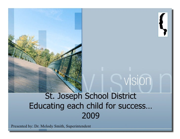 St. Joseph School District           Educating each child for success…                         2009 Presented by: Dr. Melo...