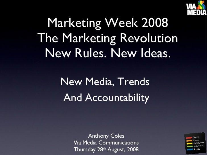 <ul><li>New Media, Trends  </li></ul><ul><li>And Accountability </li></ul>Marketing Week 2008 The Marketing Revolution New...