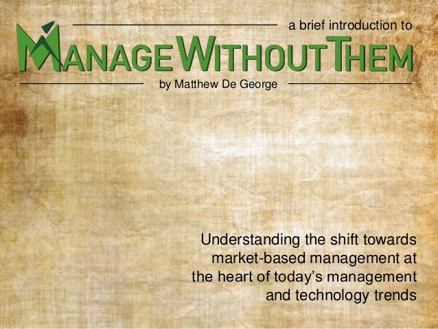 Understanding the shift towards market-based management at the heart of today's management and technology trends by Matthe...