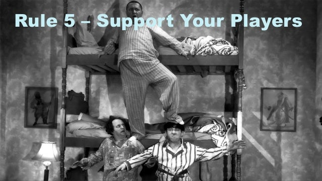 12 Rule 5 – Support Your Players