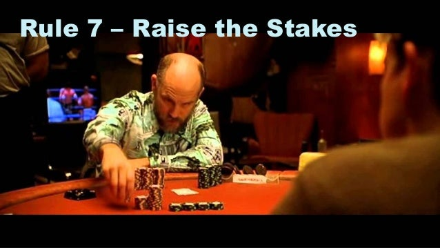 14 Rule 7 – Raise the Stakes