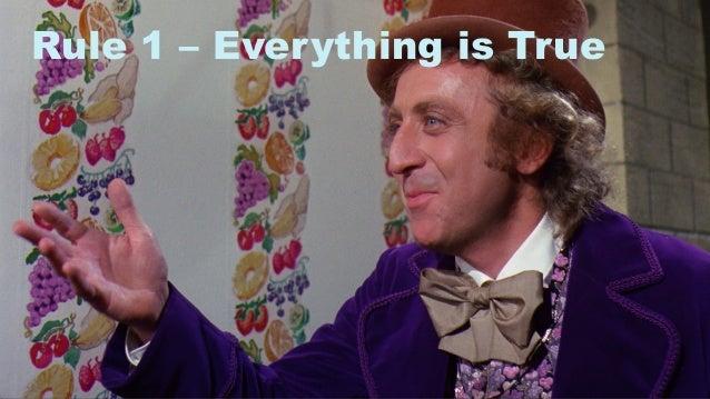 8 Rule 1 – Everything is True