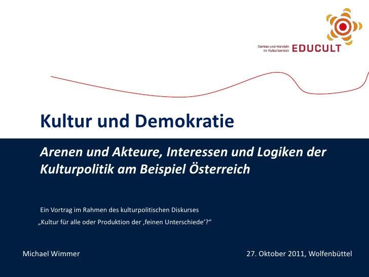 Kultur und Demokratie    Arenen und Akteure, Interessen und Logiken der    Kulturpolitik am Beispiel Österreich    Ein Vor...