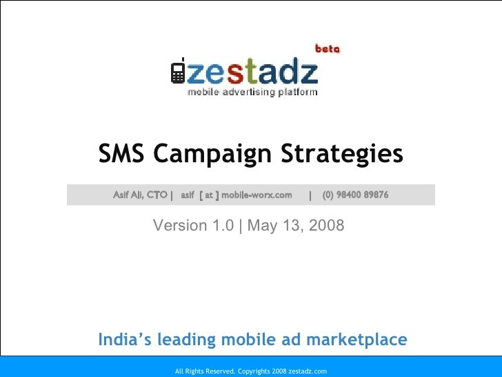 SMS Campaign Strategies Version 1.0 | May 13, 2008 All Rights Reserved. Copyrights 2008 zestadz.com Asif Ali, CTO |  asif ...