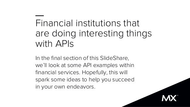 Financial institutions that are doing interesting things with APIs In the final section of this SlideShare, we'll look at s...