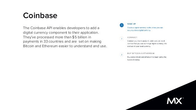 Coinbase The Coinbase API enables developers to add a digital currency component to their application. They've processed m...