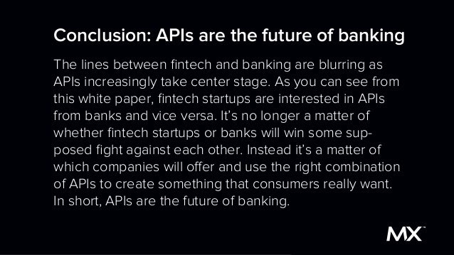 Conclusion: APIs are the future of banking The lines between fintech and banking are blurring as APIs increasingly take cen...