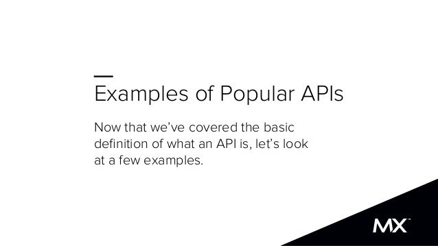 Examples of Popular APIs Now that we've covered the basic definition of what an API is, let's look at a few examples.