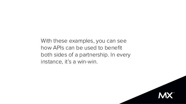 With these examples, you can see how APIs can be used to benefit both sides of a partnership. In every instance, it's a win...