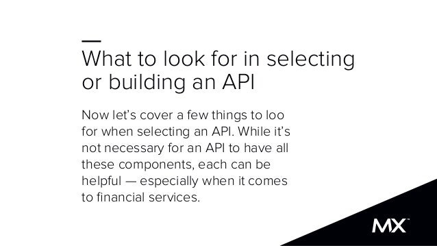 What to look for in selecting or building an API Now let's cover a few things to loo for when selecting an API. While it's...