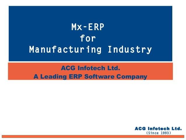 ACG Infotech Ltd. A Leading ERP Software Company Mx-ERP for Manufacturing Industry ACG Infotech Ltd. (Since 1993)