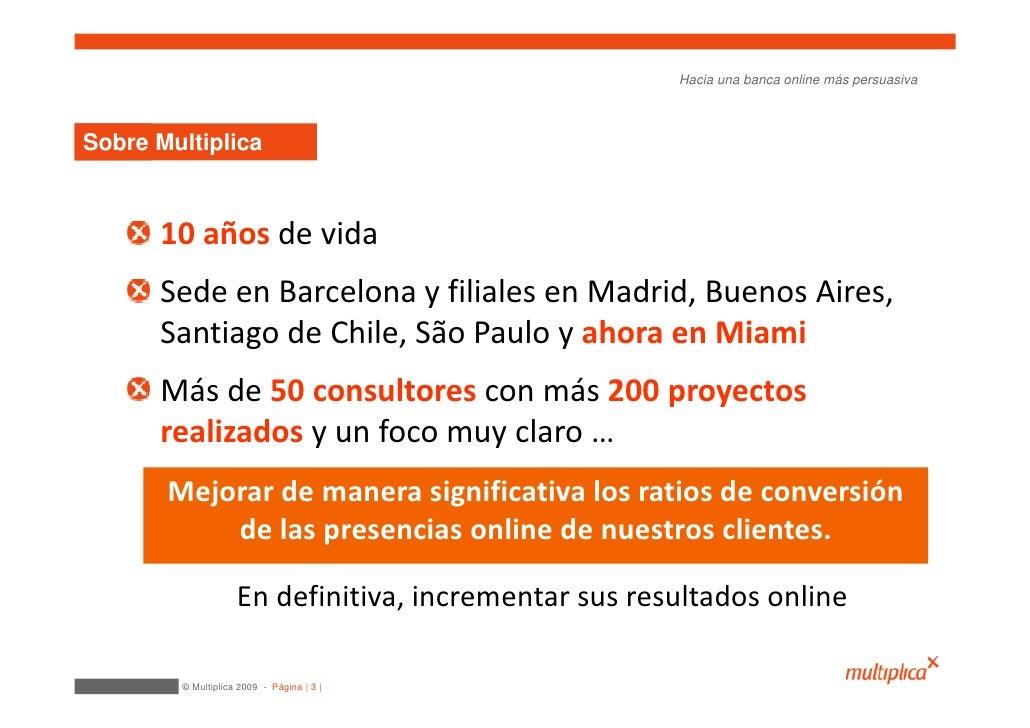 Hacia una banca online más persuasiva    Índice Sobre Multiplica          10 años de vida       Sede en Barcelona y filial...